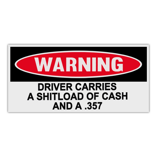 Funny Warning Sticker - Driver Carries A Shitload Of Cash And A .357