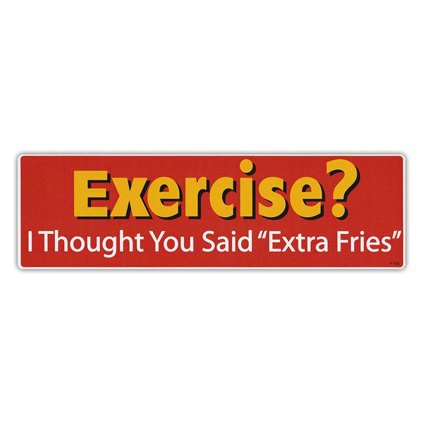 "Bumper Sticker - Exercise?  I Thought You Said ""Extra Fries"""
