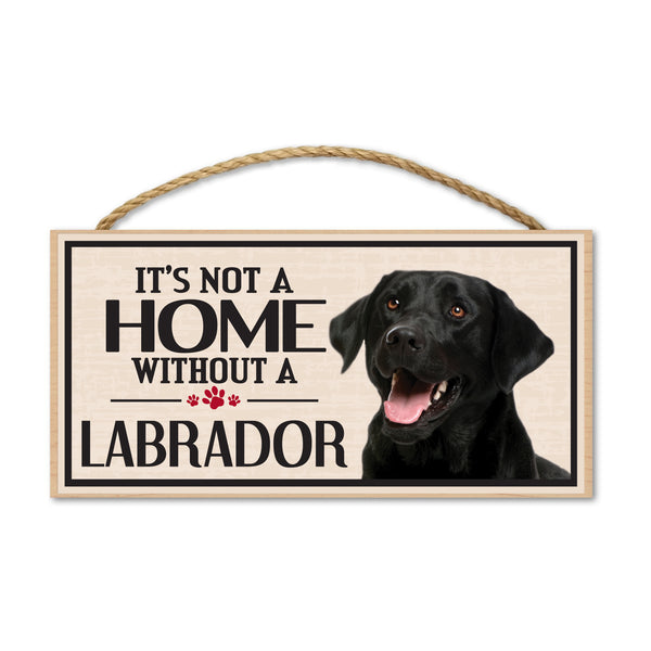 Wood Sign - It's Not A Home Without A Labrador (Black Lab)