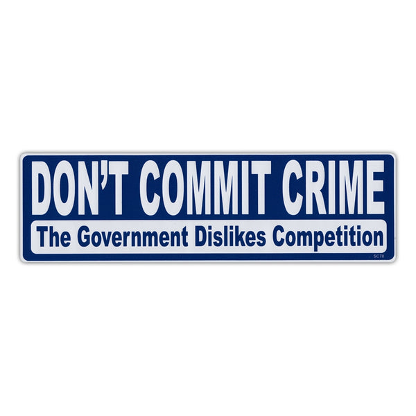 Bumper Sticker - Don't Commit Crime, The Government Dislikes Competition