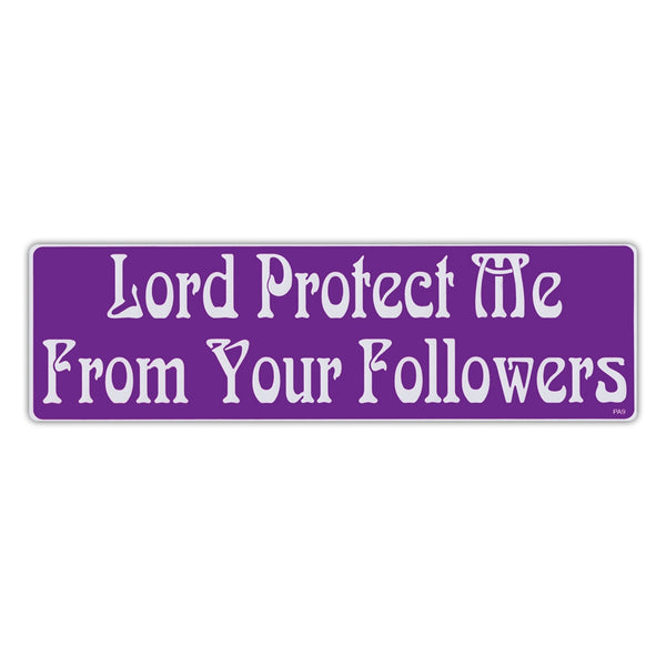 Bumper Sticker - Lord Protect Me From Your Followers