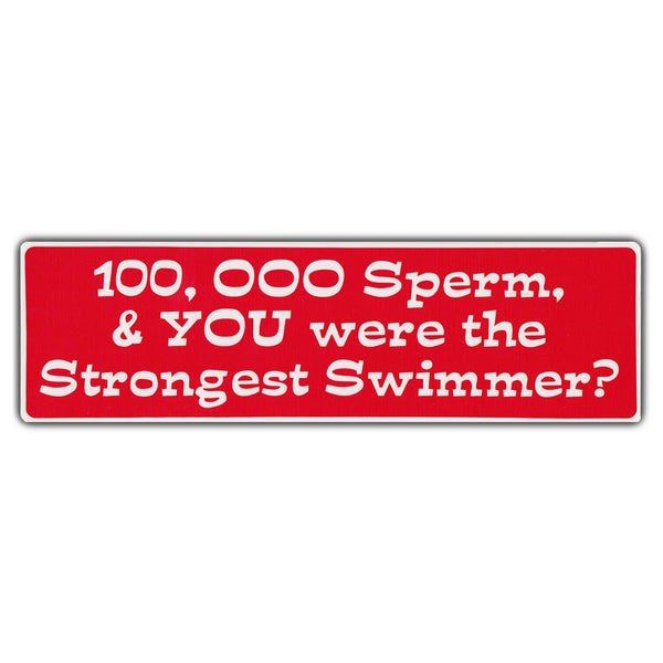 Funny Warning Sticker - 100,000 Sperm and You Were The Strongest Swimmer?