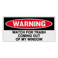 Funny Warning Sticker - Watch For Trash Coming Out Of My Window