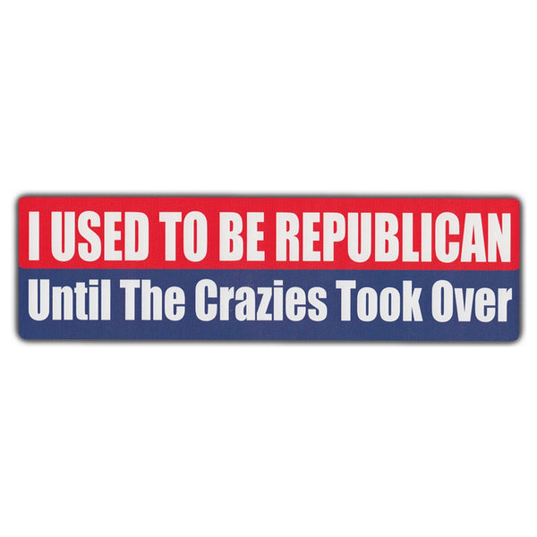 Bumper Sticker - I Used To Be Republican Until The Crazies Took Over