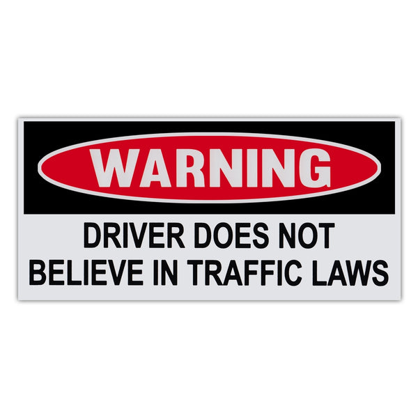 Funny Warning Sticker - Driver Does Not Believe In Traffic Laws