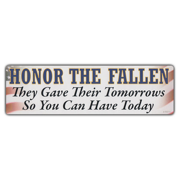 "Bumper Sticker - Honor The Fallen, They Gave Their Tomorrow For Your Today (10"" x 3"")"
