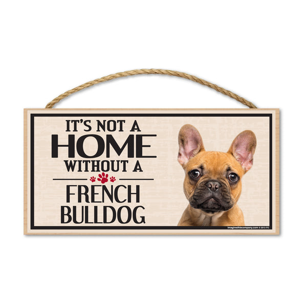 Wood Sign - It's Not A Home Without A French Bulldog