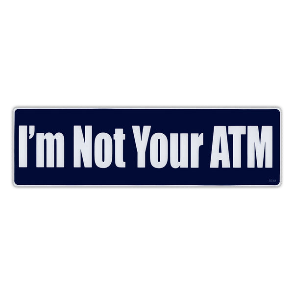 Bumper Sticker - I'm Not Your ATM