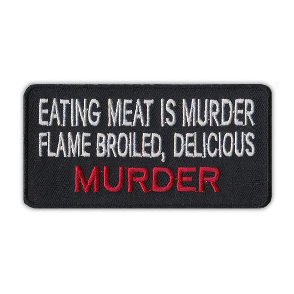 Patch - Eating Meat Is Murder, Flame Broiled, Delicious Murder