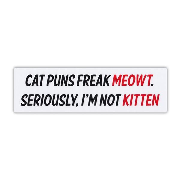 "Bumper Sticker - Cat Puns Freak Meowt (10"" x 3"")"