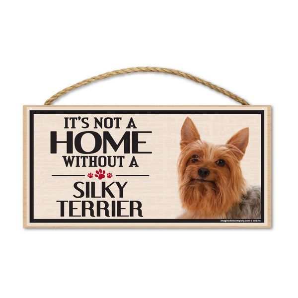 Wood Sign - It's Not A Home Without A Silky Terrier