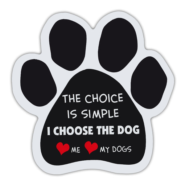 Dog Paw Magnet - The Choice Is Simple I Choose The Dog, Love Me Love My Dogs