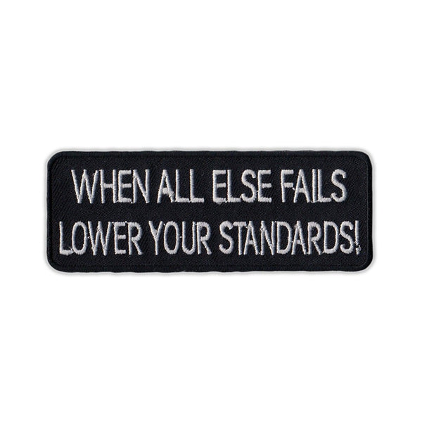 Embroidered Patch - When All Else Fails Lower Your Standards