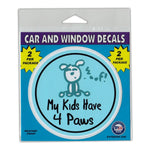 "Window Decals (2-Pack) - My Kids Have 4 Paws (4"" Diameter)"