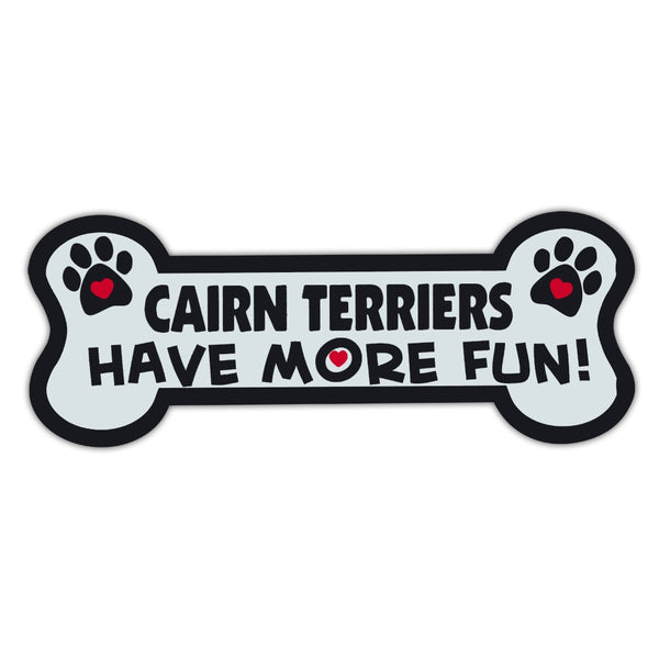 Dog Bone Magnet - Cairn Terriers Have More Fun!