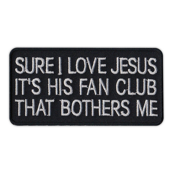Patch - Sure I Love Jesus It's His Fan Club That Bothers Me