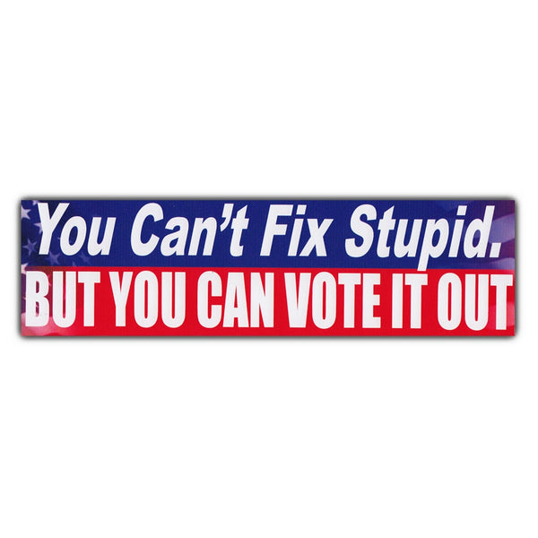 "Bumper Sticker - You Can't Fix Stupid, But You Can Vote It Out (10"" x 3"")"