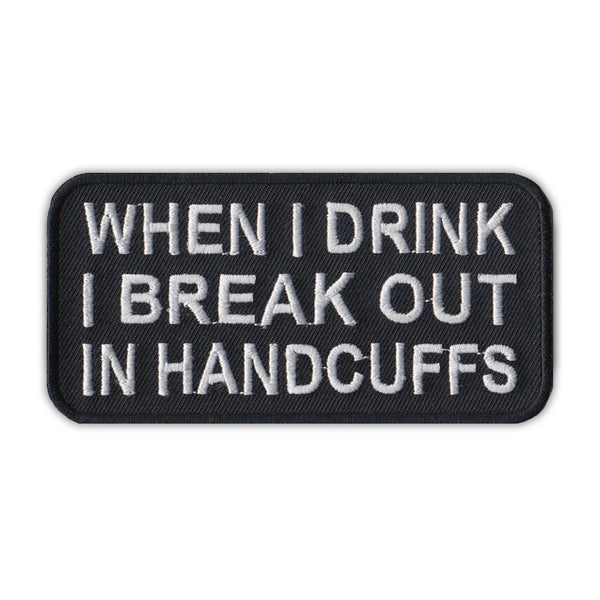 Patch - When I Drink I Break Out In Handcuffs