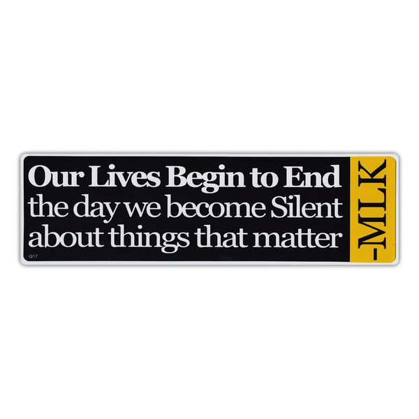 Bumper Sticker - Our Lives Begin To End The Day We Become Silent About Things That Matter- MLK