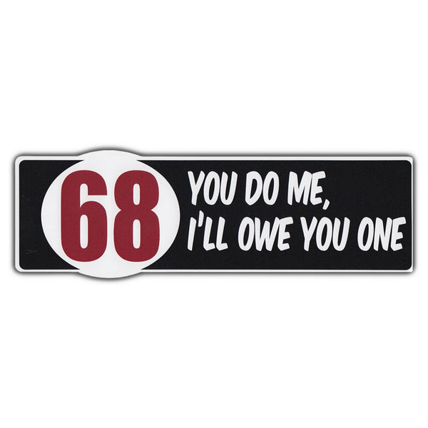 Bumper Sticker - 68 - You Do Me, I'll Owe You One