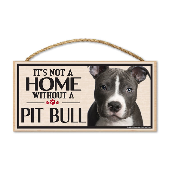 Wood Sign - It's Not A Home Without A Pit Bull