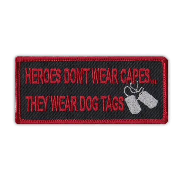 Patch - Heroes Don't Wear Capes...They Wear Dog Tags