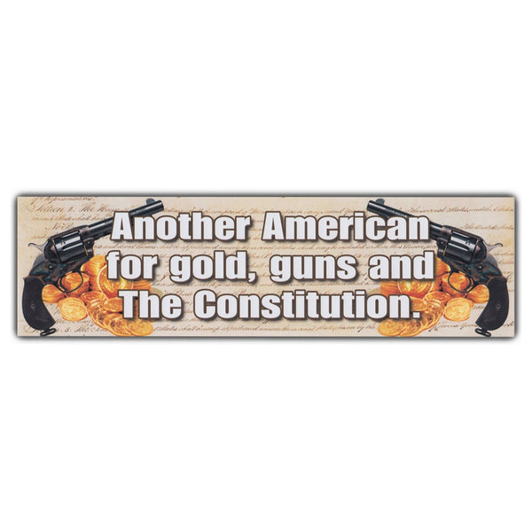 Bumper Sticker - Another American for Gold, Guns and The Constitution