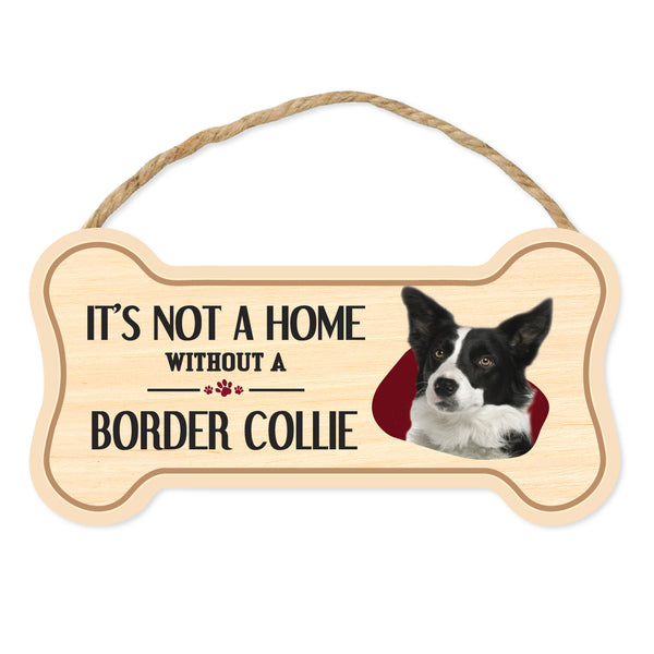 "Bone Shape Wood Sign - It's Not A Home Without A Border Collie (10"" x 5"")"