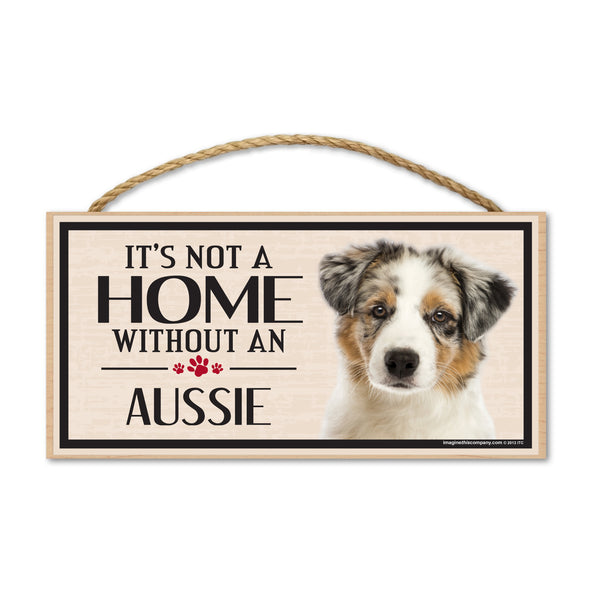 Wood Sign - It's Not A Home Without An Aussie (Australian Shepherd)