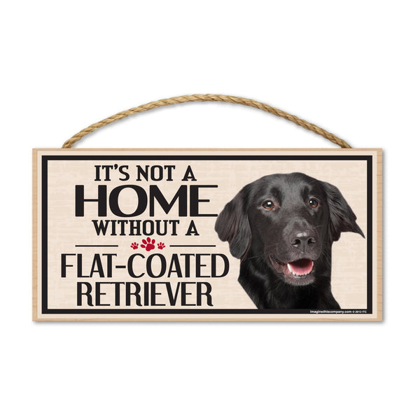 Wood Sign - It's Not A Home Without A Flat-Coated Retriever