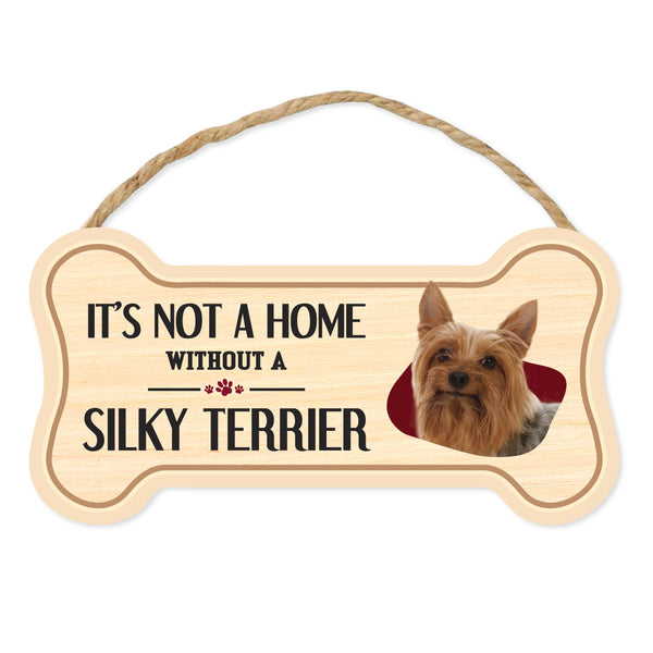 "Bone Shape Wood Sign - It's Not A Home Without A Silky Terrier (10"" x 5"")"