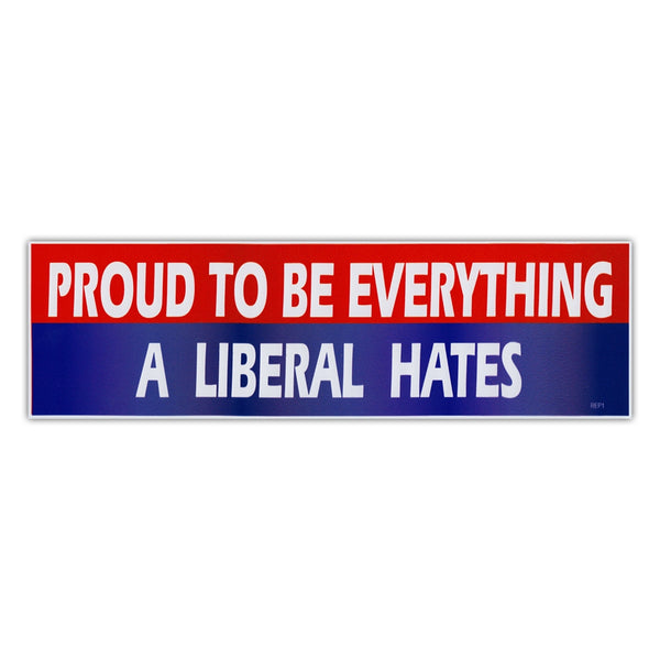 Bumper Sticker - Proud To Be Everything A Liberal Hates