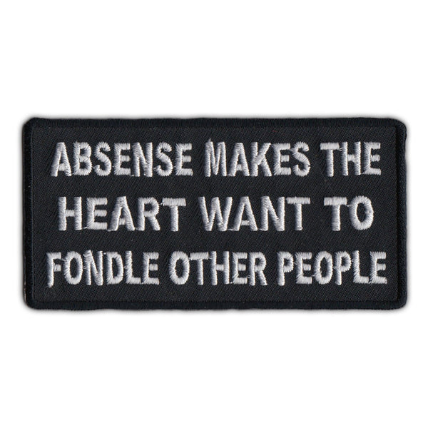 Embroidered Patch - Absense Makes The Heart Want To Fondle Other People