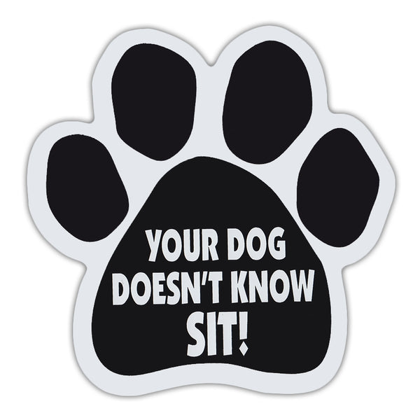 Dog Paw Magnet - Your Dog Doesn't Know Sit