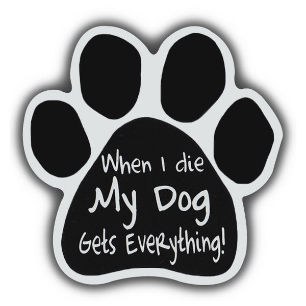 Dog Paw Magnet - When I Die My Dog Gets Everything