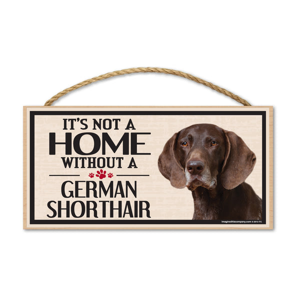 Wood Sign - It's Not A Home Without A German Shorthair