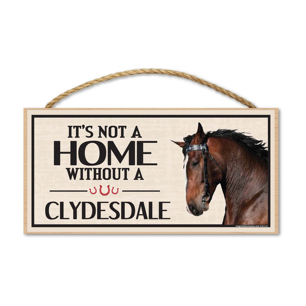 Wood Sign - It's Not A Home Without A Clydesdale