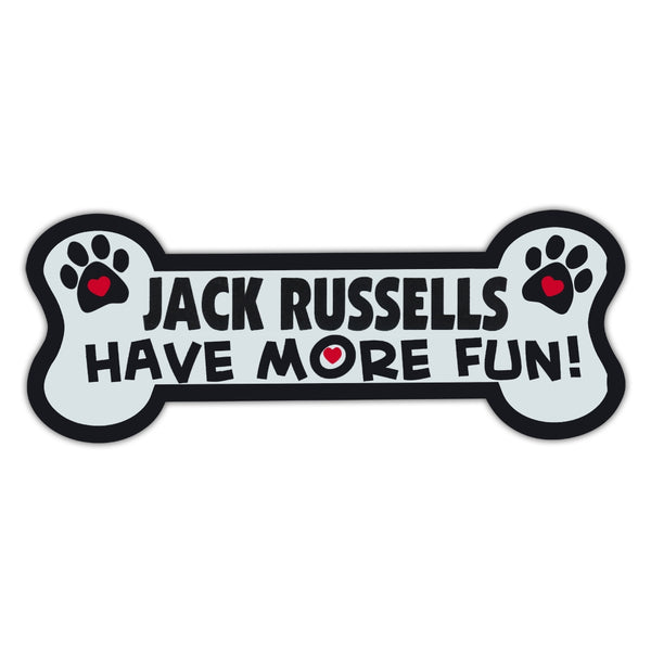 Dog Bone Magnet - Jack Russells Have More Fun!
