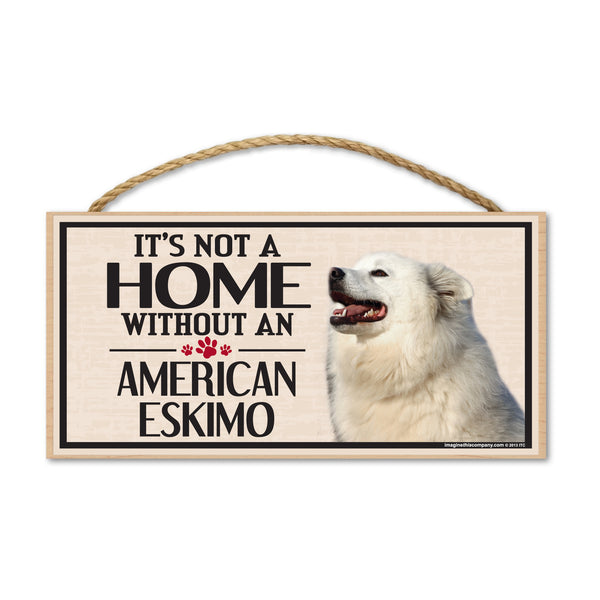 Wood Sign - It's Not A Home Without An American Eskimo