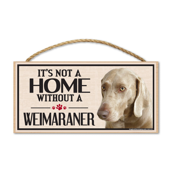 Wood Sign - It's Not A Home Without A Weimaraner