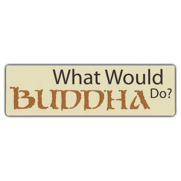 Bumper Sticker - What Would Buddha Do?