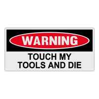 Funny Warning Magnet - Touch My Tools and Die