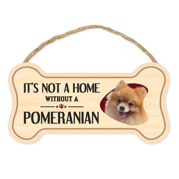 "Bone Shape Wood Sign - It's Not A Home Without A Pomeranian (10"" x 5"")"