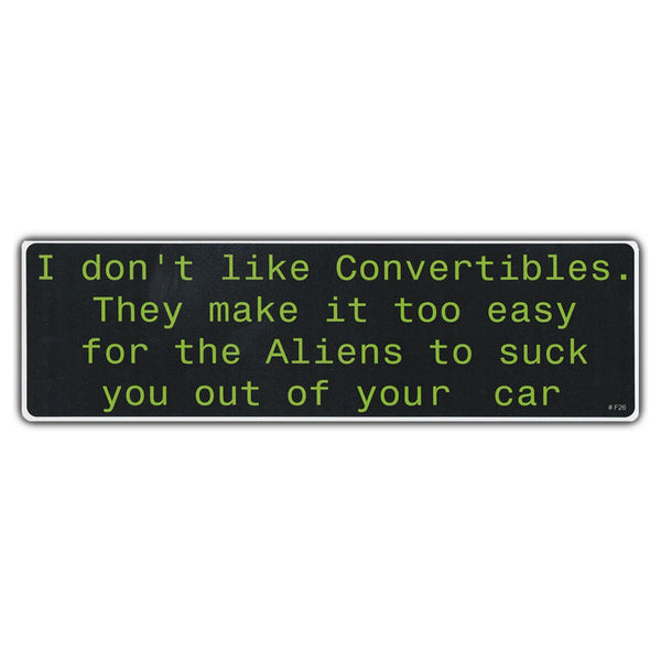 Funny Warning Sticker - Don't Like Convertibles, Easy For Aliens To Suck You Out