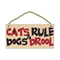 "Wood Sign - Cats Rule & Dogs Drool (10"" x 5"")"