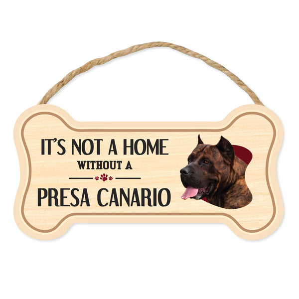 "Bone Shape Wood Sign - It's Not A Home Without A Presa Canario (10"" x 5"")"