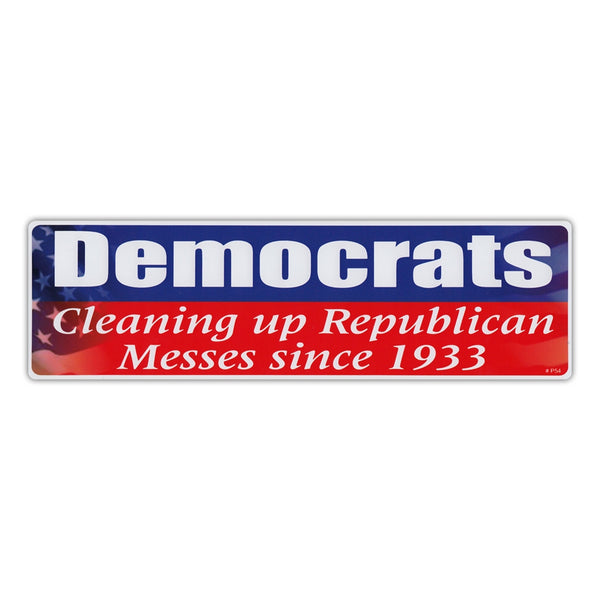 Bumper Sticker - Democrats - Cleaning Up Republican Messes Since 1933