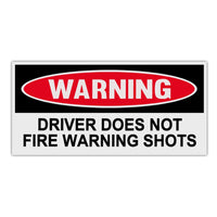 Funny Warning Sticker - Driver Does Not Fire Warning Shots