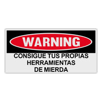 Funny Warning Sticker - Get Your Own Fucking Tools (Spanish)