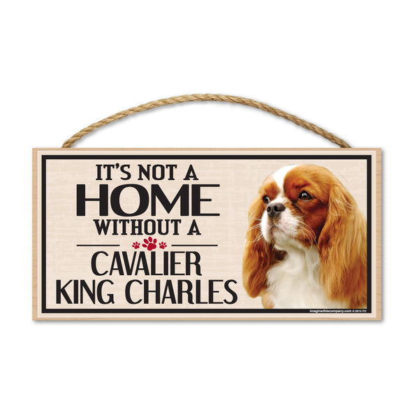 Wood Sign - It's Not A Home Without A Cavalier King Charles